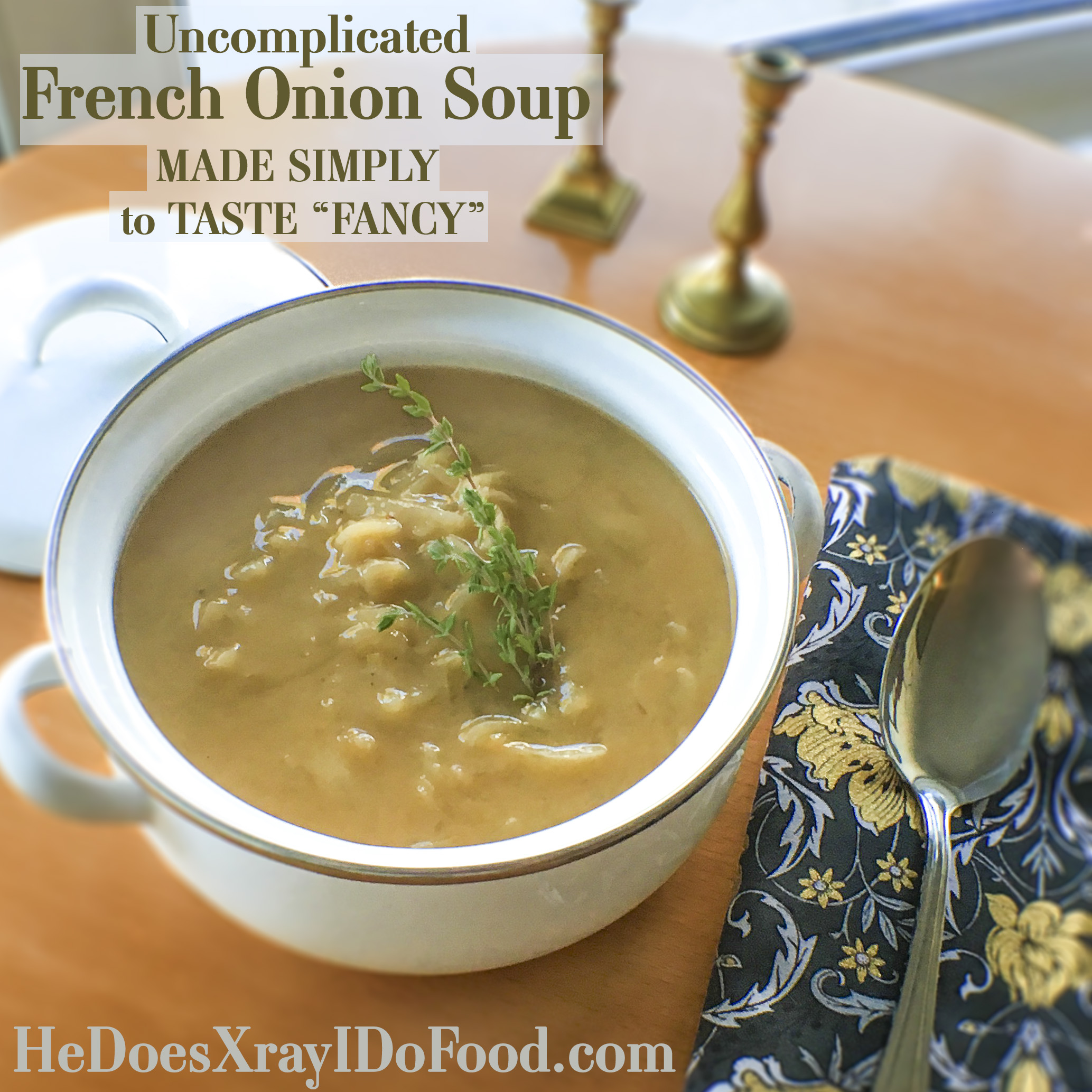 Uncomplicated French Onion Soup, Made Simply to Taste Fancy. Make Ahead and Freeze for those cold snaps!-HeDoesXrayIDoFood.com