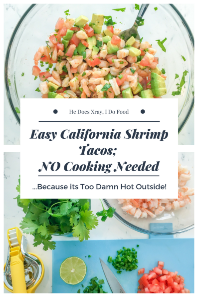 Easy California Shrimp Tacos; NO Cooking Needed...Because its Too Damn Hot Outside!-HeDoesXrayIDoFood