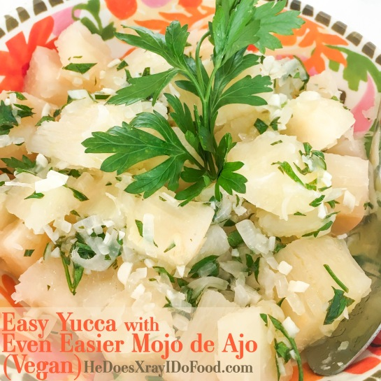 Easy Yucca with Even Easier Mojo de Ajo (Vegan)- HeDoesXrayIDoFood.com