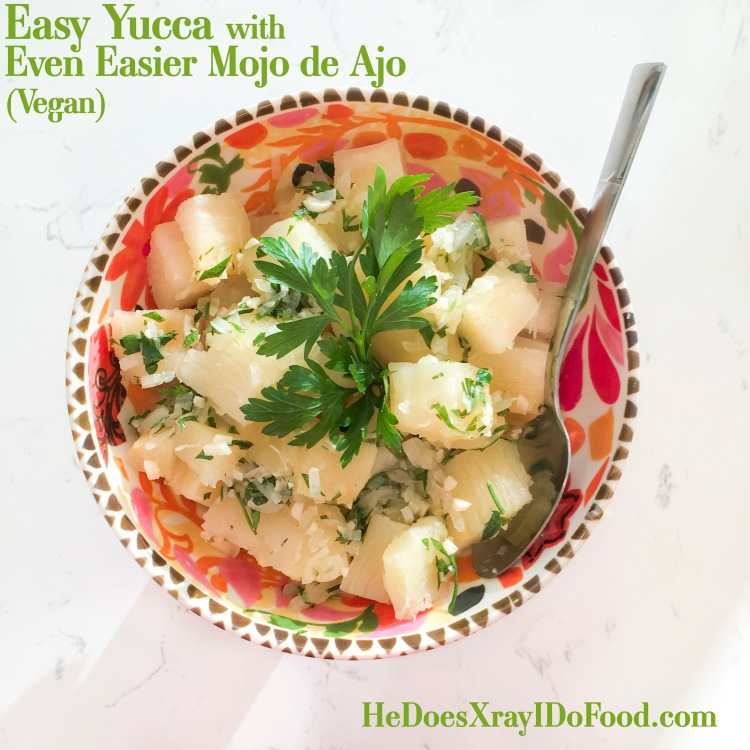 Easy Yucca with Even Easier Mojo de Ajo (Vegan)-HeDoesXrayIDoFood.com