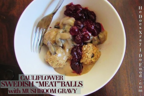 "CAULIFLOWER SWEDISH ""MEAT""BALLS with Mushroom GRavy-HeDoesXrayIDoFood.com"