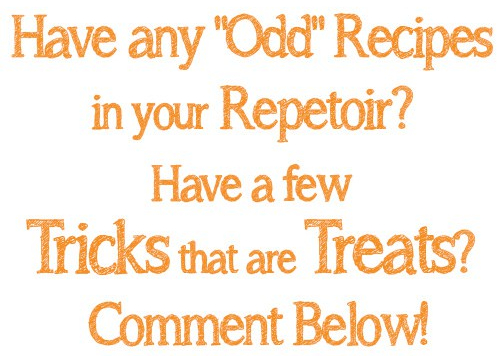 Have any odd recipes-Comment Below
